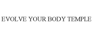 mark for EVOLVE YOUR BODY TEMPLE, trademark #85365586