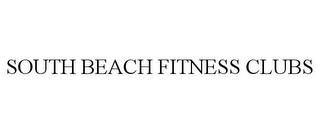 mark for SOUTH BEACH FITNESS CLUBS, trademark #85366104