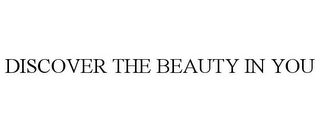 mark for DISCOVER THE BEAUTY IN YOU, trademark #85366251