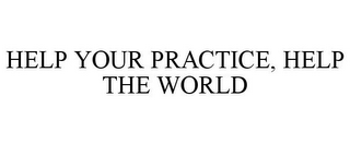 mark for HELP YOUR PRACTICE, HELP THE WORLD, trademark #85366299