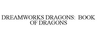 mark for DREAMWORKS DRAGONS: BOOK OF DRAGONS, trademark #85366370