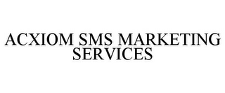 mark for ACXIOM SMS MARKETING SERVICES, trademark #85366554