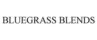 mark for BLUEGRASS BLENDS, trademark #85366823