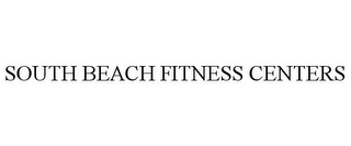 mark for SOUTH BEACH FITNESS CENTERS, trademark #85367091