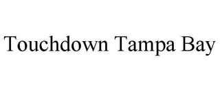 mark for TOUCHDOWN TAMPA BAY, trademark #85367656