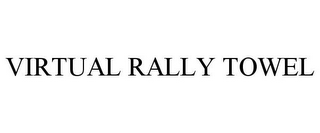 mark for VIRTUAL RALLY TOWEL, trademark #85368037