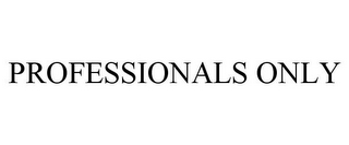 mark for PROFESSIONALS ONLY, trademark #85368207