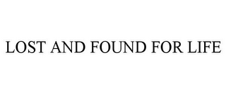 mark for LOST AND FOUND FOR LIFE, trademark #85368738