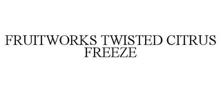 mark for FRUITWORKS TWISTED CITRUS FREEZE, trademark #85369501