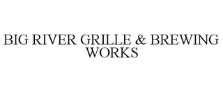 mark for BIG RIVER GRILLE & BREWING WORKS, trademark #85369883