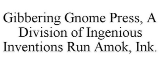 mark for GIBBERING GNOME PRESS, A DIVISION OF INGENIOUS INVENTIONS RUN AMOK, INK., trademark #85369974