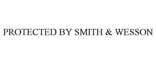 mark for PROTECTED BY SMITH & WESSON, trademark #85370096