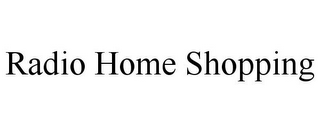 mark for RADIO HOME SHOPPING, trademark #85370665