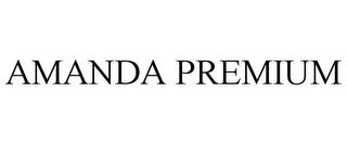 mark for AMANDA PREMIUM, trademark #85371818