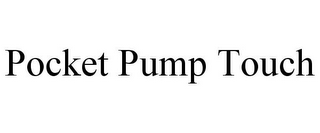 mark for POCKET PUMP TOUCH, trademark #85372448