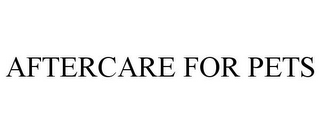 mark for AFTERCARE FOR PETS, trademark #85372964