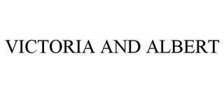 mark for VICTORIA AND ALBERT, trademark #85374087