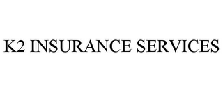 mark for K2 INSURANCE SERVICES, trademark #85374464