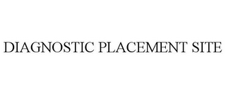mark for DIAGNOSTIC PLACEMENT SITE, trademark #85375059