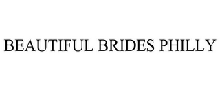 mark for BEAUTIFUL BRIDES PHILLY, trademark #85375576