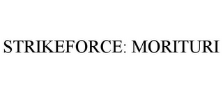 mark for STRIKEFORCE: MORITURI, trademark #85377485