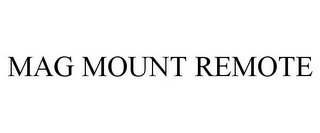 mark for MAG MOUNT REMOTE, trademark #85378016