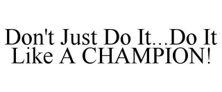 mark for DON'T JUST DO IT...DO IT LIKE A CHAMPION!, trademark #85378297
