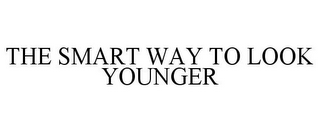 mark for THE SMART WAY TO LOOK YOUNGER, trademark #85378433