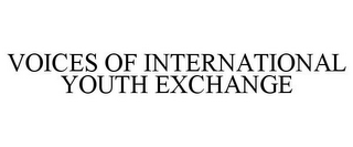 mark for VOICES OF INTERNATIONAL YOUTH EXCHANGE, trademark #85379072