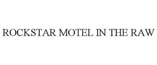 mark for ROCKSTAR MOTEL IN THE RAW, trademark #85379757