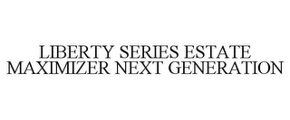 mark for LIBERTY SERIES ESTATE MAXIMIZER NEXT GENERATION, trademark #85380101