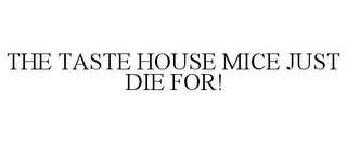 mark for THE TASTE HOUSE MICE JUST DIE FOR!, trademark #85380319