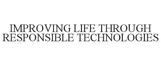 mark for IMPROVING LIFE THROUGH RESPONSIBLE TECHNOLOGIES, trademark #85380599