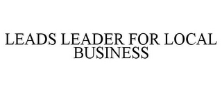 mark for LEADS LEADER FOR LOCAL BUSINESS, trademark #85380654