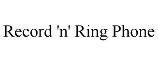 mark for RECORD 'N' RING PHONE, trademark #85381206