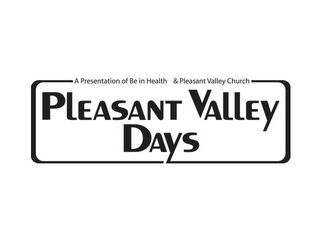 mark for A PRESENTATION OF BE IN HEALTH & PLEASANT VALLEY CHURCH PLEASANT VALLEY DAYS, trademark #85381429