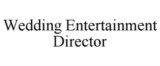 mark for WEDDING ENTERTAINMENT DIRECTOR, trademark #85381760
