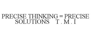 mark for PRECISE THINKING = PRECISE SOLUTIONS T . M . I, trademark #85381932