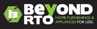 mark for B BEYOND RTO HOME FURNISHINGS & APPLIANCES FOR LESS., trademark #85382687