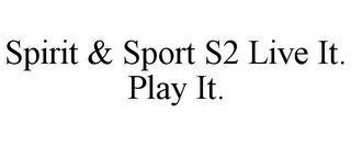 mark for SPIRIT & SPORT S2 LIVE IT. PLAY IT., trademark #85382888
