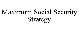 mark for MAXIMUM SOCIAL SECURITY STRATEGY, trademark #85383005
