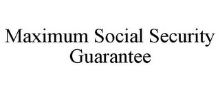 mark for MAXIMUM SOCIAL SECURITY GUARANTEE, trademark #85383007