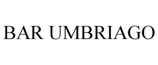 mark for BAR UMBRIAGO, trademark #85383174