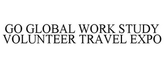 mark for GO GLOBAL WORK STUDY VOLUNTEER TRAVEL EXPO, trademark #85383197