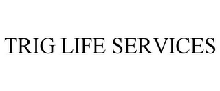 mark for TRIG LIFE SERVICES, trademark #85383736
