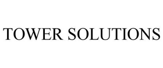 mark for TOWER SOLUTIONS, trademark #85383750