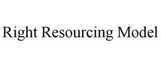 mark for RIGHT RESOURCING MODEL, trademark #85384410