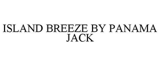 mark for ISLAND BREEZE BY PANAMA JACK, trademark #85384506