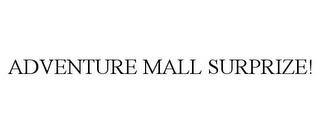 mark for ADVENTURE MALL SURPRIZE!, trademark #85384554