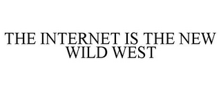 mark for THE INTERNET IS THE NEW WILD WEST, trademark #85385102